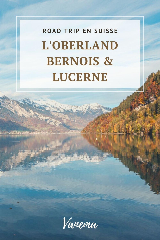 Road trip en Suisse : découvrir l'Oberland bernois et Lucerne en 5 jours